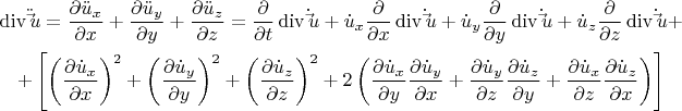 $\[ \begin{gathered}   \operatorname{div} \ddot \vec u = \frac{{\partial \ddot u_x }} {{\partial x}} + \frac{{\partial \ddot u_y }} {{\partial y}} + \frac{{\partial \ddot u_z }} {{\partial z}} = \frac{\partial } {{\partial t}}\operatorname{div} \dot \vec u + \dot u_x \frac{\partial } {{\partial x}}\operatorname{div} \dot \vec u + \dot u_y \frac{\partial } {{\partial y}}\operatorname{div} \dot \vec u + \dot u_z \frac{\partial } {{\partial z}}\operatorname{div} \dot \vec u +  \\     + \left[ {\left( {\frac{{\partial \dot u_x }} {{\partial x}}} \right)^2  + \left( {\frac{{\partial \dot u_y }} {{\partial y}}} \right)^2  + \left( {\frac{{\partial \dot u_z }} {{\partial z}}} \right)^2  + 2\left( {\frac{{\partial \dot u_x }} {{\partial y}}\frac{{\partial \dot u_y }} {{\partial x}} + \frac{{\partial \dot u_y }} {{\partial z}}\frac{{\partial \dot u_z }} {{\partial y}} + \frac{{\partial \dot u_x }} {{\partial z}}\frac{{\partial \dot u_z }} {{\partial x}}} \right)} \right] \\  \end{gathered}  \]$