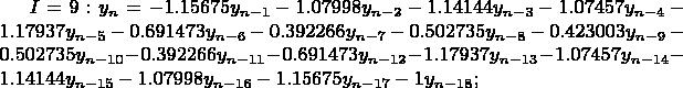 $I=9: y_n=-1.15675y_{n-1}-1.07998y_{n-2}-1.14144y_{n-3}-1.07457y_{n-4}-1.17937y_{n-5}-0.691473y_{n-6}-0.392266y_{n-7}-0.502735y_{n-8}-0.423003y_{n-9}-0.502735y_{n-10}-0.392266y_{n-11}-0.691473y_{n-12}-1.17937y_{n-13}-1.07457y_{n-14}-1.14144y_{n-15}-1.07998y_{n-16}-1.15675y_{n-17}-1y_{n-18};$
