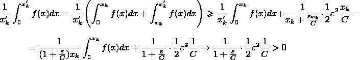 $$\frac{1}{x'_k}\int_0^{x'_k} f(x) dx=\frac{1}{x'_k} {\left( \int_0^{x_k} f(x)dx+\int_{x_k}^{x'_k} f(x)dx\right)} \geqslant \frac{1}{x'_k}\int_0^{x_k} f(x) dx+\frac{1}{x_k+\frac{\varepsilon x_k}{C}}\cdot  \frac{1}{2}\varepsilon^2 \frac {x_k}{C}=$$ $$=\frac{1}{(1+\frac{\varepsilon}{C})x_k}\int_0^{x_k} f(x) dx+\frac{1}{1+\frac{\varepsilon }{C}}\cdot  \frac{1}{2}\varepsilon^2 \frac {1}{C}\to \frac{1}{1+\frac{\varepsilon }{C}}\cdot  \frac{1}{2}\varepsilon^2 \frac {1}{C}>0 $$