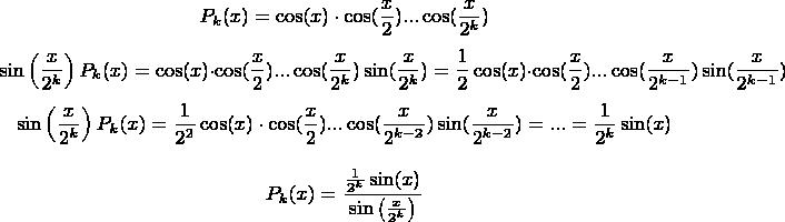 $$ P_k(x)=\cos(x)\cdot \cos(\frac{x}{2})...  \cos(\frac{x}{2^k}) $$ $$ \sin\left(\frac{x}{2^k}\right)P_k(x)=\cos(x)\cdot \cos(\frac{x}{2})...  \cos(\frac{x}{2^k})\sin(\frac{x}{2^k}) = \frac{1}{2}\cos(x)\cdot \cos(\frac{x}{2})...  \cos(\frac{x}{2^{k-1}})\sin(\frac{x}{2^{k-1}})   $$ $$ \sin\left(\frac{x}{2^k}\right)P_k(x)=\frac{1}{2^2}\cos(x)\cdot \cos(\frac{x}{2})...  \cos(\frac{x}{2^{k-2}})\sin(\frac{x}{2^{k-2}})=... =\frac{1}{2^k}\sin(x) $$   $$ P_k(x) = \frac{\frac{1}{2^k}\sin(x)}{\sin\left(\frac{x}{2^k}\right)} $$