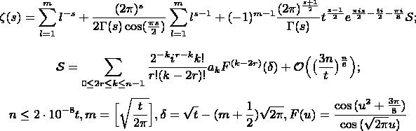 $$\zeta(s)=\sum_{l=1}^{m}{l^{-s}}+\frac{(2\pi)^s}{2\Gamma(s)\cos(\large\frac{\pi s}{2})}\sum_{l=1}^{m}{l^{s-1}}+(-1)^{m-1}\frac{(2\pi) ^{\large\frac{s+1}{2}}}{\Gamma(s)}t^{\large\frac{s-1}{2}}e^{\large \frac{\pi is}{2}-\large \frac{ti}{2}-\large \frac{\pi i}{8}}\mathcal{S};$$ $$\mathcal{S}=\sum_{0\le 2r\le k\le n-1}{\frac{2^{-k}i^{r-k}k!}{r!(k-2r)!}a_kF^{(k-2r)}(\delta)}+\mathcal{O}\Big(\big(\frac{3n}{t}\big)^{\frac{n}{6}}\Big);$$ $$n\le 2\cdot 10^{-8}t, m=\Big[\sqrt{\frac{t}{2\pi}}\Big], \delta=\sqrt{t}-(m+\frac{1}{2})\sqrt{2\pi}, F(u) =\frac{\cos{(u^2+\frac{3\pi}{8})}}{\cos{(\sqrt{2\pi}u)}}$$
