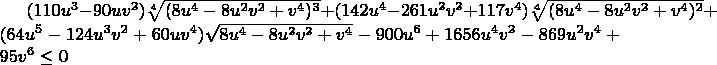 $(110u^3-90uv^2)\sqrt[4]{(8u^4-8u^2v^2+v^4)^3}+(142u^4-261u^2v^2+117v^4)\sqrt[4]{(8u^4-8u^2v^2+v^4)^2}+(64u^5-124u^3v^2+60uv^4)\sqrt{8u^4-8u^2v^2+v^4}-900u^6+1656u^4v^2-869u^2v^4+95v^6\leq0$