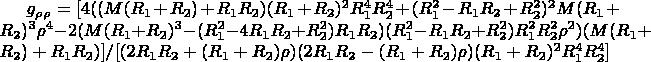 $g_\rho _\rho = [4 ((M (R_1 + R_2) + R_1 R_2) (R_1 + R_2)^2 R_1^4 R_2^4 + (R_1^2 - R_1 R_2 + R_2^2)^2 M (R_1 + R_2)^3 \rho ^4 - 2 (M (R_1 + R_2)^3 - (R_1^2 - 4 R_1 R_2 + R_2^2) R_1 R_2) (R_1^2 - R_1 R_2 + R_2^2) R_1^2 R_2^2 \rho ^2) (M (R_1 + R_2) + R_1 R_2)]/[(2 R_1 R_2 + (R_1 + R_2) \rho ) (2 R_1 R_2 - (R_1 + R_2) \rho ) (R_1 + R_2)^2 R_1^4 R_2^4] $