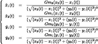 $$\left\{ \begin{array}{rcl} \ddot x_1(t) &=& \dfrac {G m_2 (x_2 (t) - x_1 (t))} {(\sqrt {(x_2 (t) - x_1 (t))^2 + (y_2 (t) - y_1 (t))^2})^3} \\ \ddot x_2(t) &=& \dfrac {G m_1 (x_1 (t) - x_2 (t))} {(\sqrt {(x_2 (t) - x_1 (t))^2 + (y_2 (t) - y_1 (t))^2})^3} \\ \ddot y_1(t) &=& \dfrac {G m_2 (y_2 (t) - y_1 (t))} {(\sqrt {(x_2 (t) - x_1 (t))^2 + (y_2 (t) - y_1 (t))^2})^3} \\ \ddot y_2(t) &=& \dfrac {G m_1 (y_1 (t) - y_2 (t))} {(\sqrt {(x_2 (t) - x_1 (t))^2 + (y_2 (t) - y_1 (t))^2})^3} \\ \end{array} \right.$$
