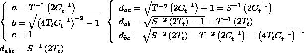 $\[ \begin{array}{l}  \left\{ \begin{array}{l}  a = T^{ - 1} \left( {2C_t ^{ - 1} } \right) \\   b = \sqrt {\left( {4T_t C_t ^{ - 1} } \right)^{ - 2}  - 1}  \\   c = 1 \\   \end{array} \right.\left\{ \begin{array}{l}  d_{ac}  = \sqrt {T^{ - 2} \left( {2C_t ^{ - 1} } \right) + 1}  = S^{ - 1} \left( {2C_t ^{ - 1} } \right) \\   d_{ab}  = \sqrt {S^{ - 2} \left( {2T_t } \right) - 1}  = T^{ - 1} \left( {2T_t } \right) \\   d_{bc}  = \sqrt {S^{ - 2} \left( {2T_t } \right) - T^{ - 2} \left( {2C_t ^{ - 1} } \right)}  = \left( {4T_t C_t ^{ - 1} } \right)^{ - 1}  \\   \end{array} \right. \\   d_{abc}  = S^{ - 1} \left( {2T_t } \right) \\   \end{array} \] $