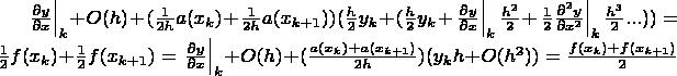 $\left.\frac{\partial y}{\partial x}\right|_{k} + O(h) + (\frac{1}{2h}a(x_{k})+\frac{1}{2h}a(x_{k+1}))(\frac{h}{2}y_{k}+ ( \frac{h}{2}y_{k} + \left.\frac{\partial y}{\partial x}\right|_{k}\frac{h^2}{2}+\left.\frac{1}{2}\frac{\partial^2 y}{\partial x^2}\right|_{k}\frac{h^3}{2}... ) ) = \frac{1}{2} f(x_{k})+\frac{1}{2}f(x_{k+1}) = \left.\frac{\partial y}{\partial x}\right|_{k} + O(h) + (\frac{a(x_{k})+ a(x_{k+1})}{2h})(y_{k}h+ O(h^2) ) = \frac{f(x_{k})+ f(x_{k+1})}{2}$