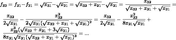 $f_{32}=f_{31}-f_{21}= \sqrt {x_{31}}-\sqrt {x_{21}}= \sqrt {x_{32}+x_{21}}-\sqrt {x_{21}}=\dfrac {x_{32}} {\sqrt {x_{32}+x_{21}} + \sqrt {x_{21}}}=\\ \phantom{} \qquad \dfrac {x_{32}} {2\sqrt {x_{21}}}-\dfrac {x_{32}^2} {2\sqrt {x_{21}} (\sqrt {x_{32}+x_{21}} + \sqrt {x_{21}})^2}=\dfrac {x_{32}} {2\sqrt {x_{21}}}-\dfrac {x_{32}^2} {8x_{21}\sqrt {x_{21}}}+\\ \phantom{} \qquad \dfrac {x_{32}^3  (\sqrt {x_{32}+x_{21}} + 3\sqrt {x_{21}})} {8x_{21}\sqrt {x_{21}} (\sqrt {x_{32}+x_{21}} + \sqrt {x_{21}})^3}=...\\$