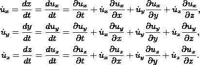 \[ \begin{gathered}   \dot u_x  = \frac{{dx}} {{dt}} = \frac{{du_x }} {{dt}} = \frac{{\partial u_x }} {{\partial t}} + \dot u_x \frac{{\partial u_x }} {{\partial x}} + \dot u_y \frac{{\partial u_x }} {{\partial y}} + \dot u_z \frac{{\partial u_x }} {{\partial z}}, \\    \dot u_y  = \frac{{dy}} {{dt}} = \frac{{du_y }} {{dt}} = \frac{{\partial u_y }} {{\partial t}} + \dot u_x \frac{{\partial u_y }} {{\partial x}} + \dot u_y \frac{{\partial u_y }} {{\partial y}} + \dot u_z \frac{{\partial u_y }} {{\partial z}}, \\    \dot u_z  = \frac{{dz}} {{dt}} = \frac{{du_z }} {{dt}} = \frac{{\partial u_z }} {{\partial t}} + \dot u_x \frac{{\partial u_z }} {{\partial x}} + \dot u_y \frac{{\partial u_z }} {{\partial y}} + \dot u_z \frac{{\partial u_z }} {{\partial z}}. \\  \end{gathered}  \]